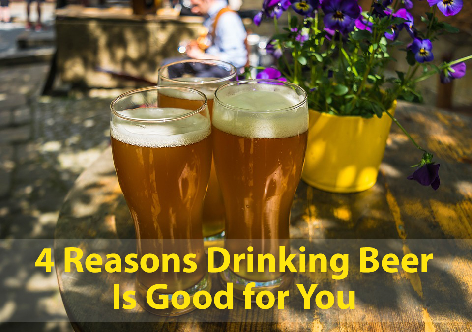 4 Reasons Drinking Beer is Good for You